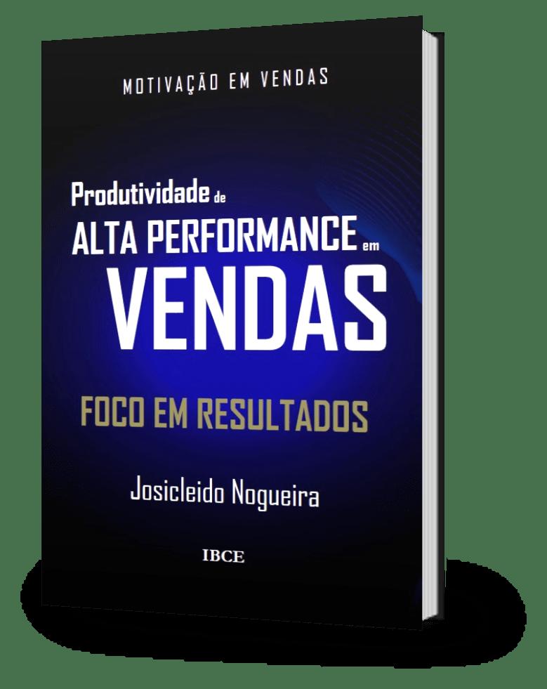 Livro Produtividade de Alta Performance em Vendas - Josicleido Nogueira