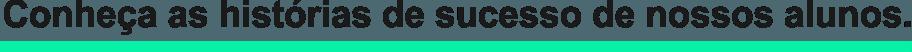 conheça as hitorias de sucesso